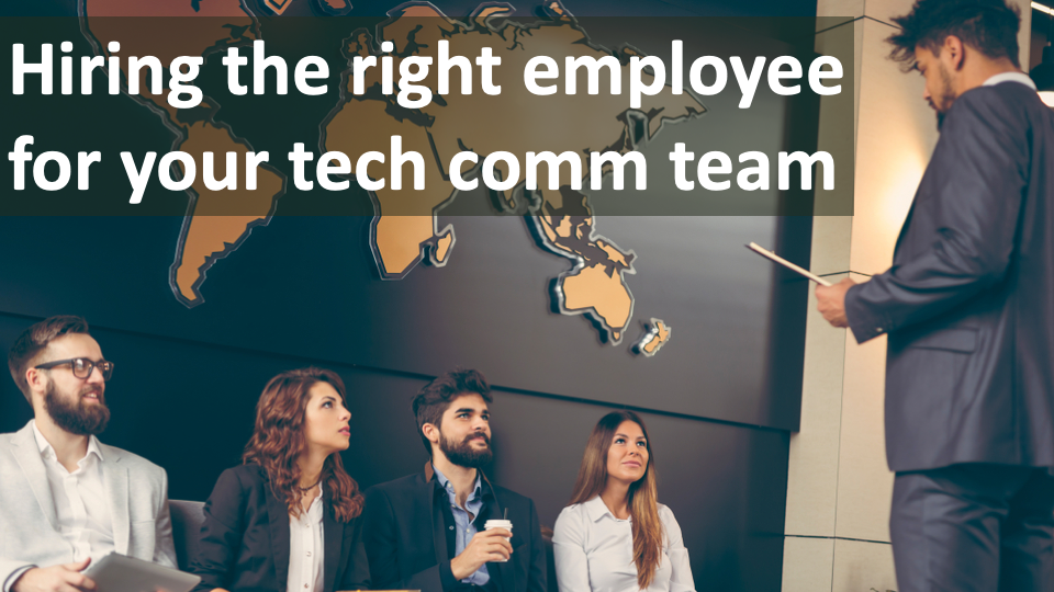 Top 6 Tips for Hiring the Right Employee for your Technical Communications Teams