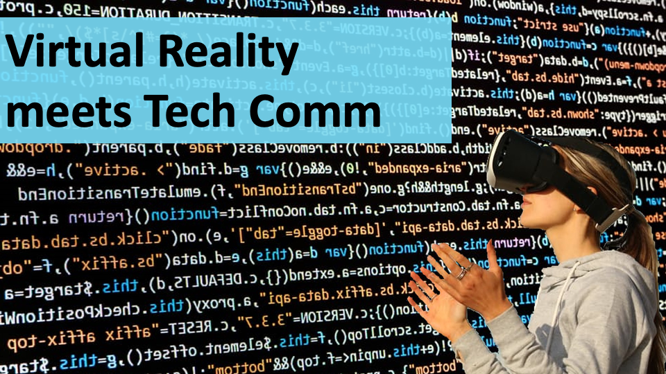 Seeing is believing: Technical communication's new role in virtual reality (VR)